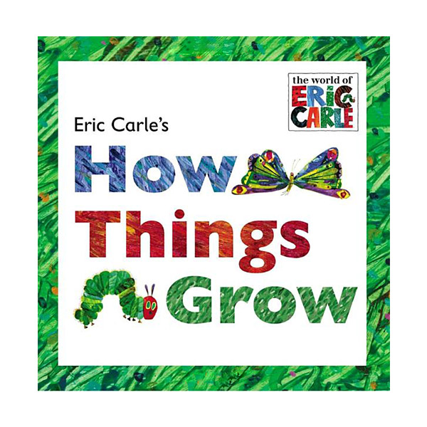 Eric Carle : Eric Carle's How Things Grow (Hardcover)