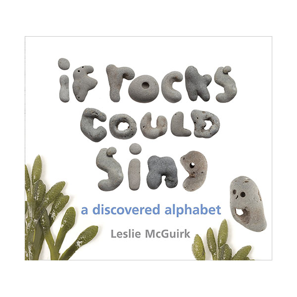 If Rocks Could Sing : A Discovered Alphabet (Hardcover)