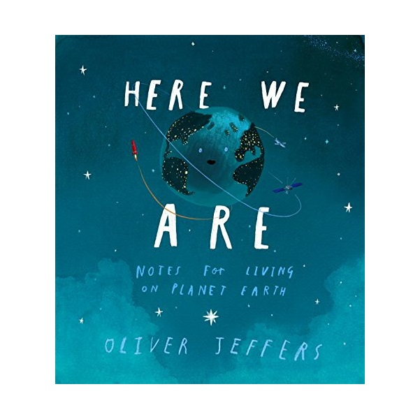 Oliver Jeffers : Here We Are : Notes for Living on Planet Earth (Hardcover)