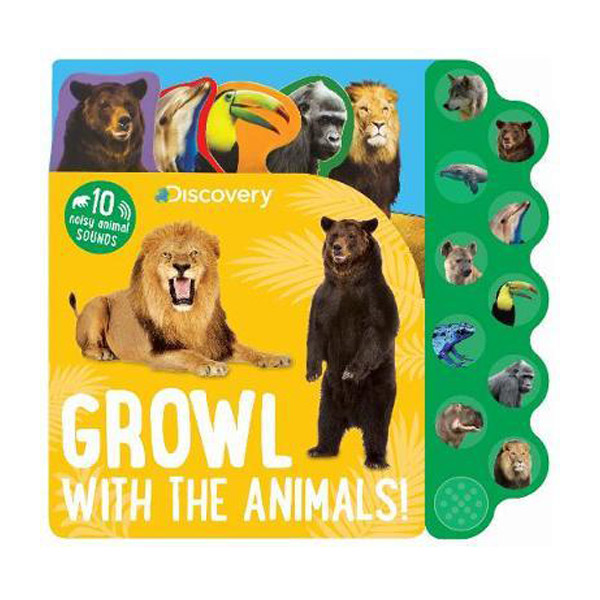 Discovery Growl with the Animals! : 10 Noisy Animal Sounds