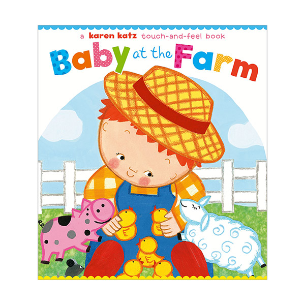 Karen Katz : Baby at the Farm : A Touch-and-Feel Book (Board Book)