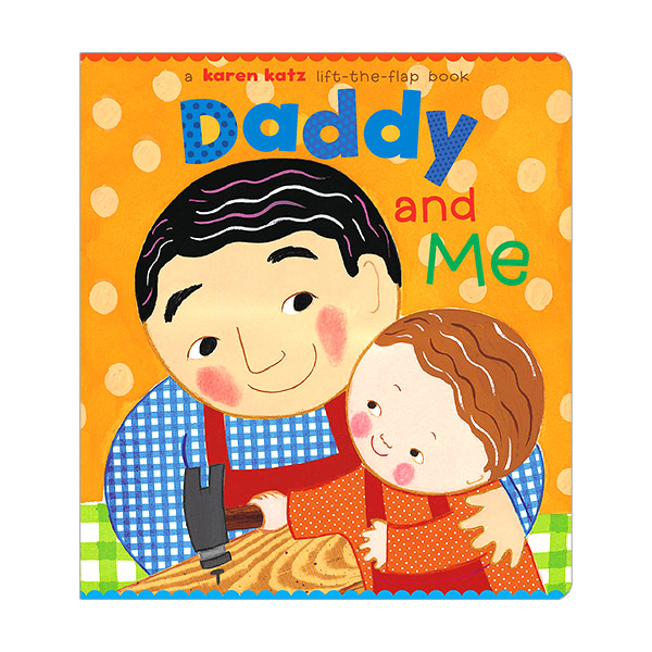 Karen Katz : Daddy and Me : Lift-The-Flap Books (Board Book)