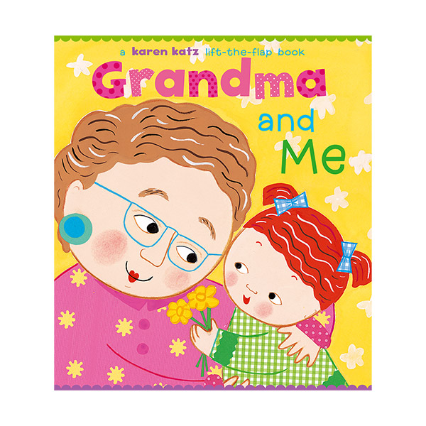 Karen Katz : Grandma and Me : A Lift-the-Flap Book (Board Books)