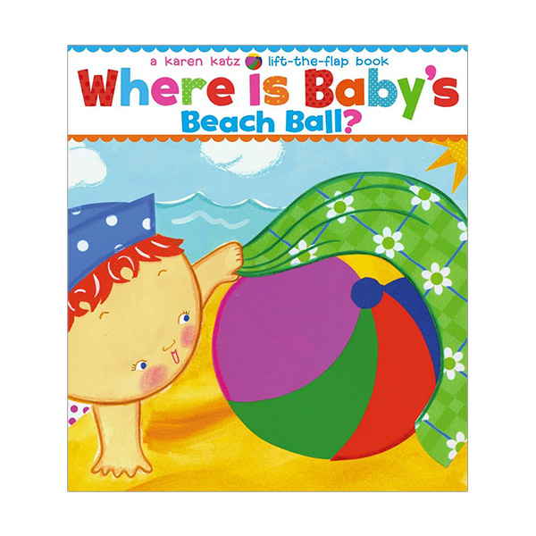 Karen Katz : Where Is Baby's Beach Ball! : A Lift-the-Flap Book (Board Book)