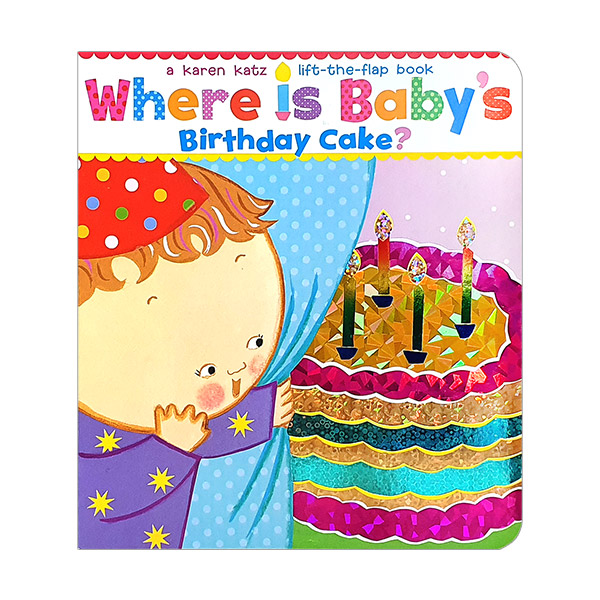 Karen Katz : Where Is Baby's Birthday Cake? : A Lift-the-Flap Book (Board Book)