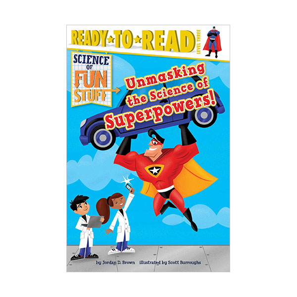 Ready to Read Level 3 : Science of Fun Stuff : Unmasking the Science of Superpowers! (Paperback)