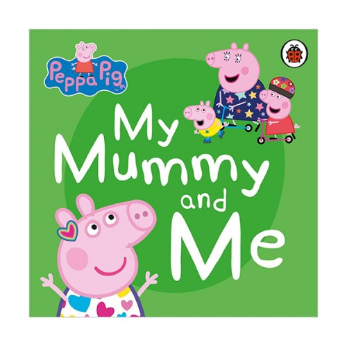 Peppa Pig : My Mummy and Me (Board book, 영국판)
