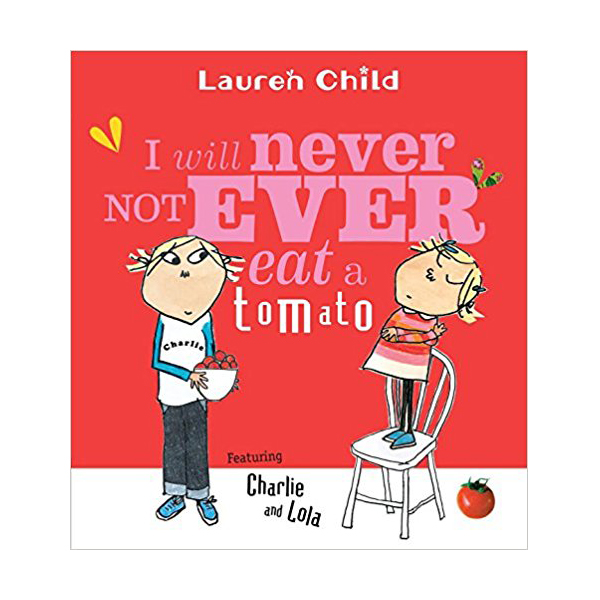 Charlie and Lola Series : I Will Never Not Ever Eat a Tomato (Paperback)