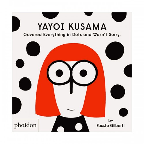 Yayoi Kusama Covered Everything in Dots and Wasn't Sorry. (Hardcover, 영국판)