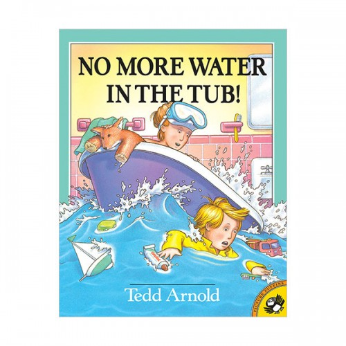 Tedd Arnold : No More Water in the Tub! (Paperback)