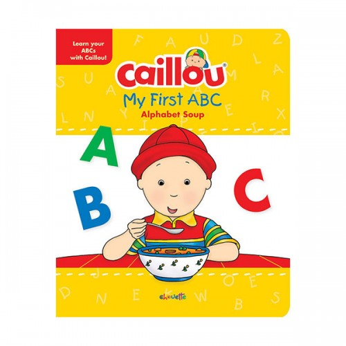 Caillou, My First ABC : The Alphabet Soup (Hardcover, Padded Cover)
