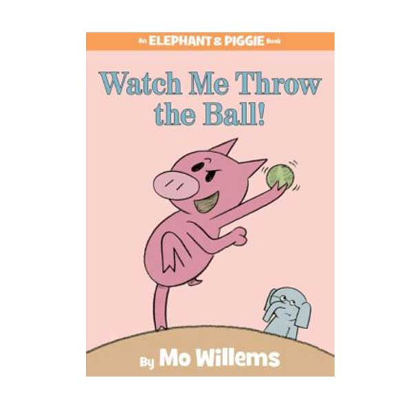 Elephant and Piggie : Watch Me Throw the Ball! (Hardcover)