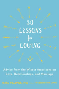 30 Lessons for Loving : Advice from the Wisest Americans on Love, Relationships, and Marriage (Paperback)