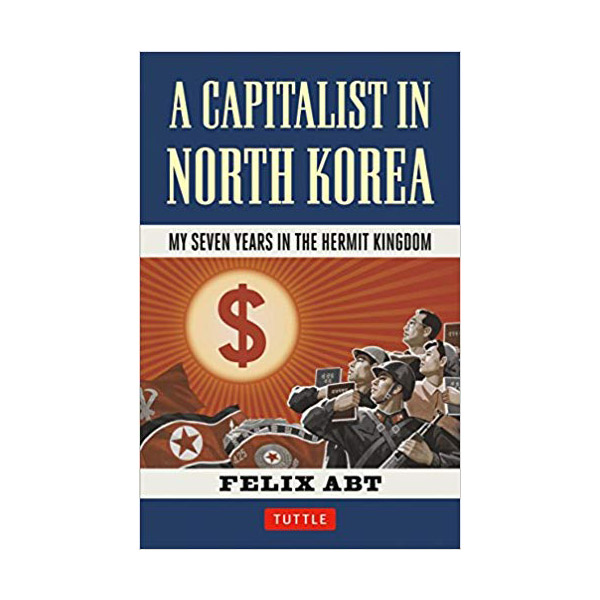 A Capitalist in North Korea: My Seven Years in the Hermit Kingdom (Hardcover)
