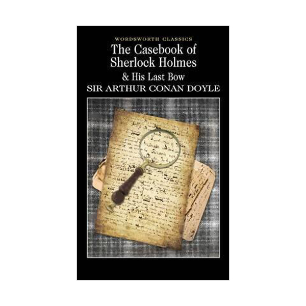 Wordsworth Classics: The Casebook of Sherlock Holmes & His Last Bow (Paperback)