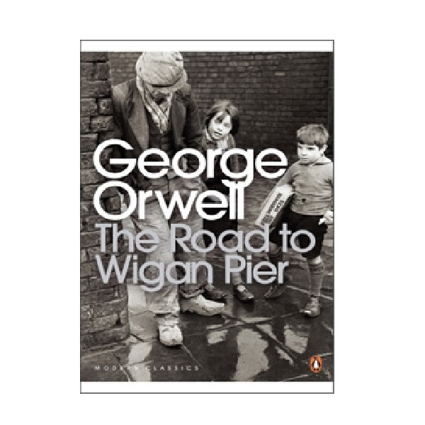 Penguin Modern Classics: The Road to Wigan Pier : 위건 부두로 가는 길 (Paperback, 영국판)