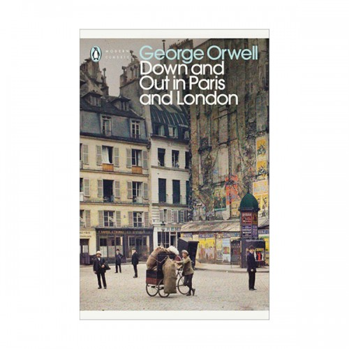 Penguin Modern Classics : Down and Out in Paris and London : 파리와 런던의 밑바닥 생활 (Paperback, 영국판)