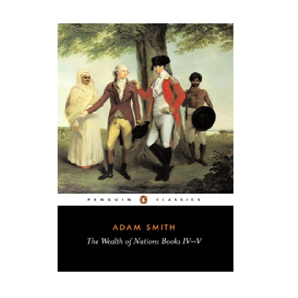 Penguin Classics : The Wealth of Nations : Books 4-5 (Paperback)