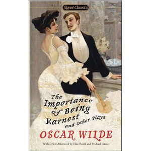 Signet Classics : The Importance of Being Earnest and Other Plays (Paperback)