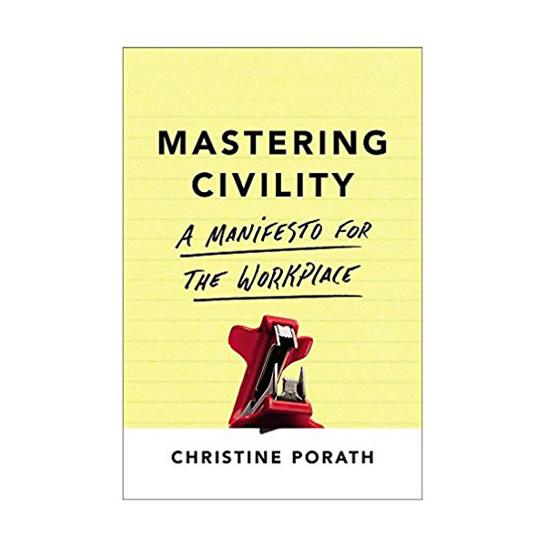 Mastering Civility: A Manifesto for the Workplace (Paperback)