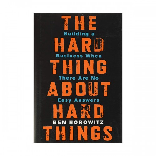 The Hard Thing About Hard Things : Building a Business When There Are No Easy Answers (Hardcover)
