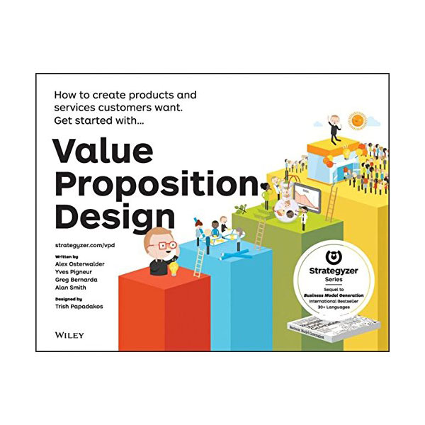 Value Proposition Design : How to Create Products and Services Customers Want (Paperback)