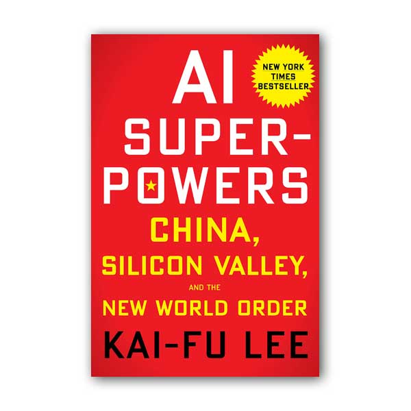 AI Superpowers: China, Silicon Valley, and the New World Order (Paperback)