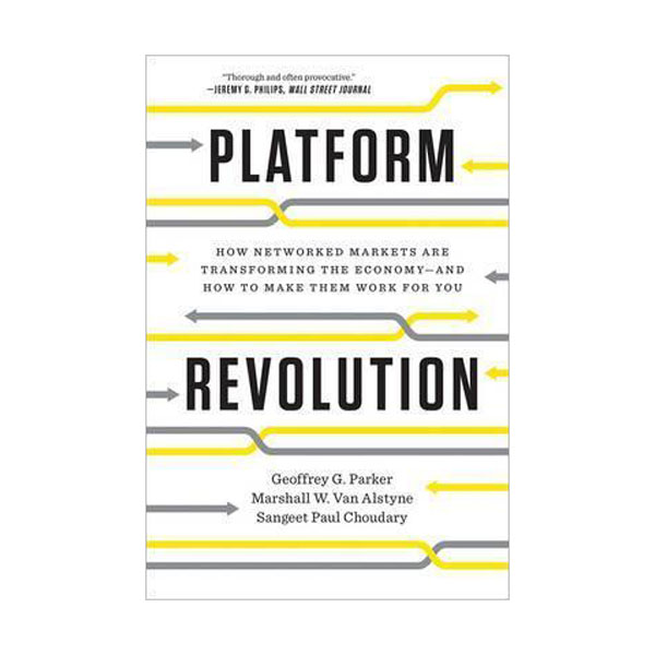 Platform Revolution : How Networked Markets Are Transforming the Economyand How to Make Them Work for You (Paperback)