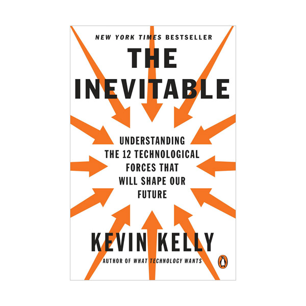 The Inevitable : Understanding the 12 Technological Forces That Will Shape Our Future (Paperback)