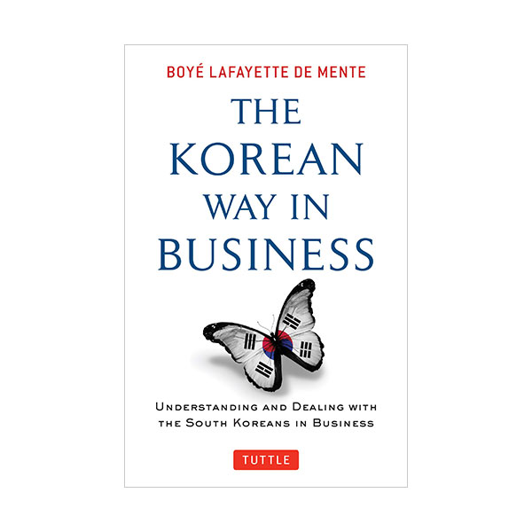 The Korean Way In Business : Understanding and Dealing with the South Koreans in Business (Paperback)
