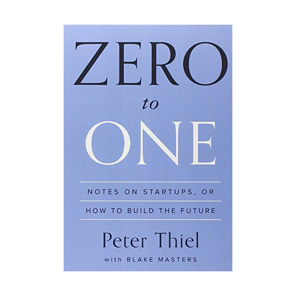 Zero to One : Notes on Startups, or How to Build the Future (Paperback)