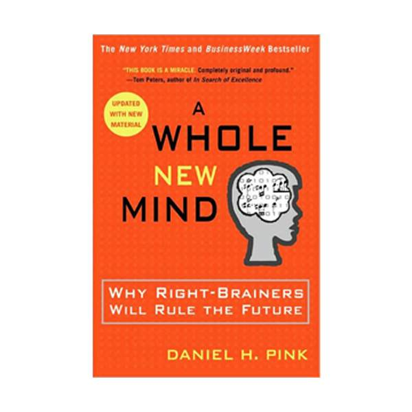 A Whole New Mind : Why Right-Brainers Will Rule the Future (Paperback/Reprint Edition)
