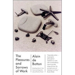 Alain de Botton : The Pleasures and Sorrows of Work (Paperback)