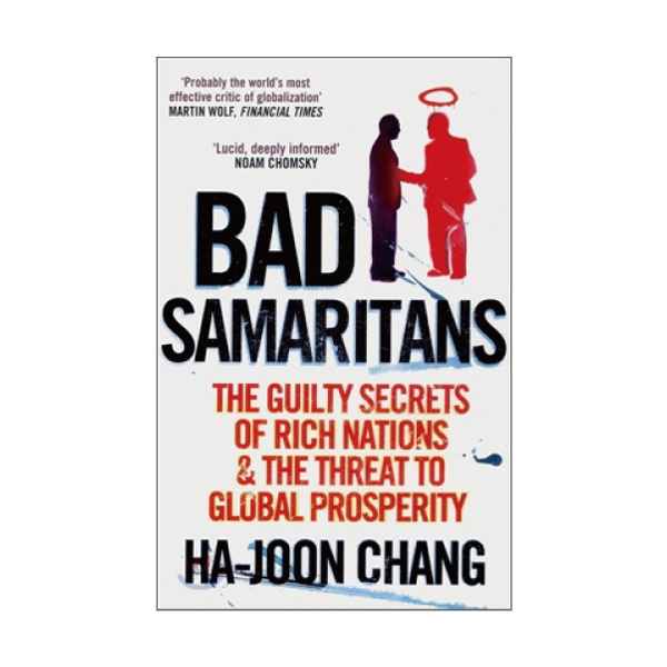 Bad Samaritans: The Guilty Secrets of Rich Nations & the Threat to Global Prosperity (Paperback, 영국판)