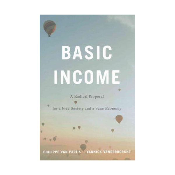 Basic Income: A Radical Proposal for a Free Society and a Sane Economy (Hardcover)