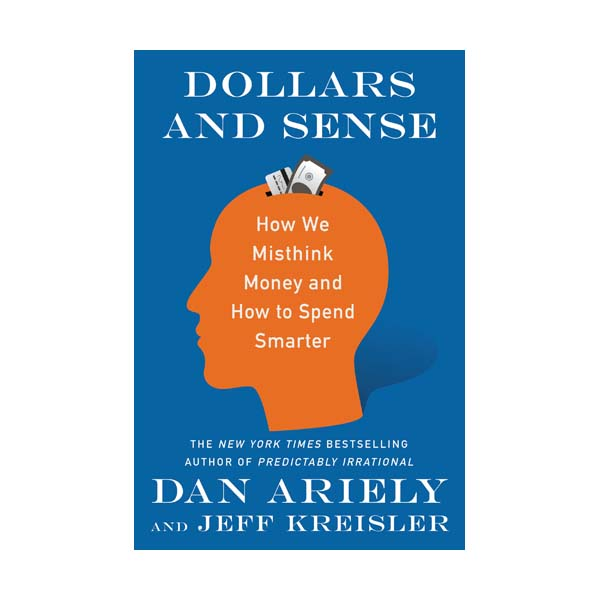 Dollars and Sense: How We Misthink Money and How to Spend Smarter (Paperback)