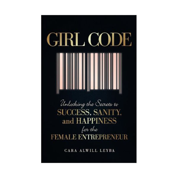 Girl Code : Unlocking the Secrets to Success, Sanity, and Happiness for the Female Entrepreneur (Paperback)