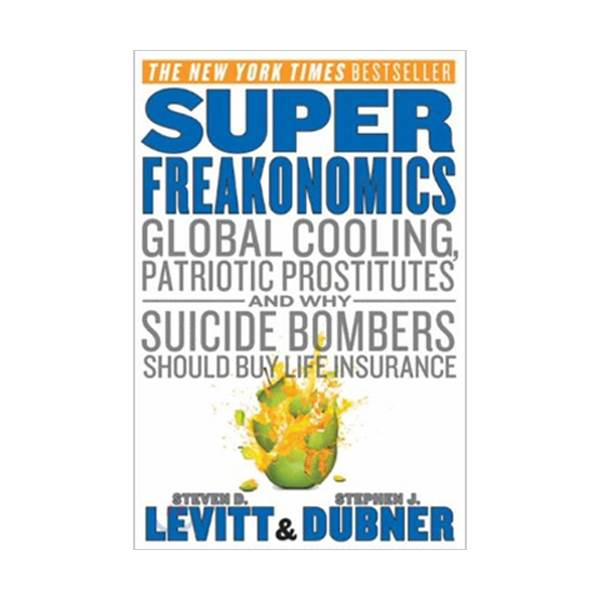 Super Freakonomics: Global Cooling, Patriotic Prostitutes, and Why Suicide Bombers Should Buy Life Insurance (Paperback)