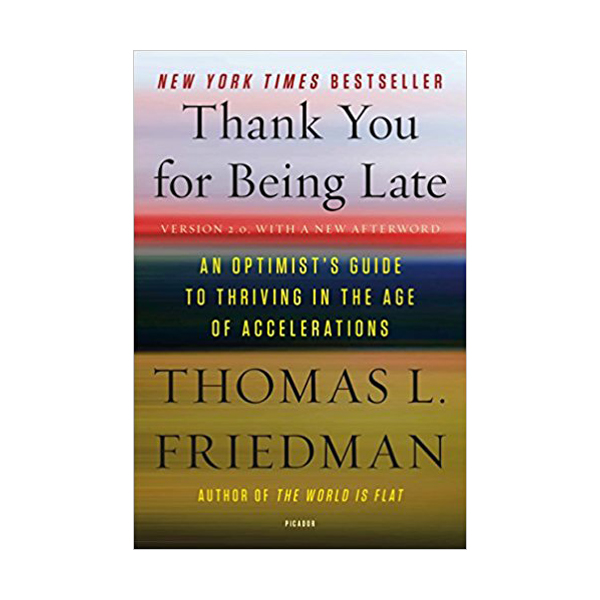 Thank You for Being Late : An Optimist's Guide to Thriving in the Age of Accelerations (Paperback)
