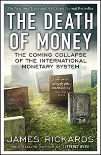The Death of Money : The Coming Collapse of the International Monetary System(Paperback)
