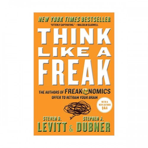 Think Like a Freak : The Authors of Freakonomics Offer to Retrain Your Brain (Mass Market Paperback)