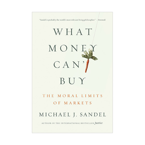 What Money Can't Buy : The Moral Limits of Markets (Paperback)
