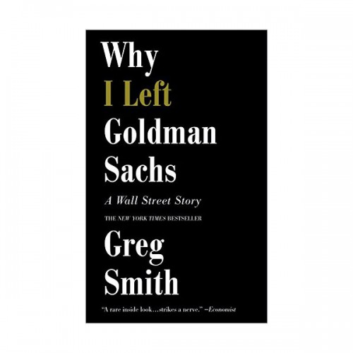 Why I Left Goldman Sachs : A Wall Street Story (Paperback)