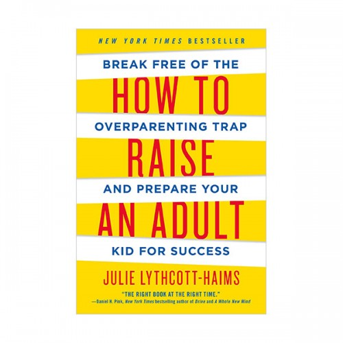 How to Raise an Adult: Break Free of the Overparenting Trap and Prepare Your Kid for Success (Paperback)