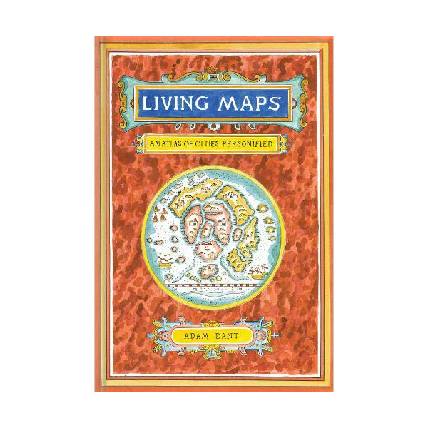 Living Maps : An Atlas of Cities Personified (Hardcover)