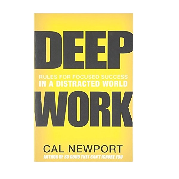 Deep Work: Rules for Focused Success in a Distracted World (Paperback)