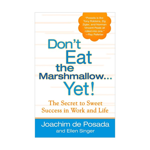 Don't Eat The Marshmallow...Yet! : The Secret to Sweet Success in Work and Life (Hardcover)