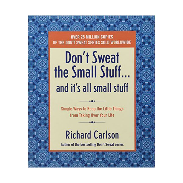 Don't Sweat the Small Stuff...and It's All Small Stuff : Simple Ways to Keep the Little Things from Taking over Your Life (Paperback)