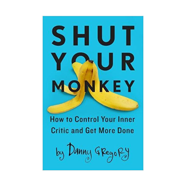 Shut Your Monkey: How to Control Your Inner Critic and Get More Done (Paperback)