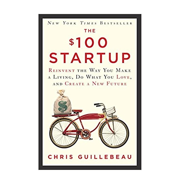 The $100 Startup: Reinvent the Way You Make a Living, Do What You Love, and Create a New Future (Paperback)